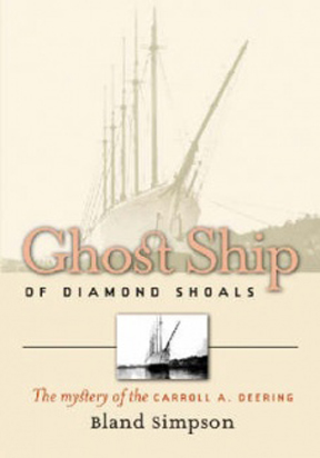 Simpson, Bland. Ghost Ship of Diamond Shoals: The Mystery of the Carroll A.  Deering. Univ. of North Carolina Press. 2005. In the misty dawn of January  31, ...